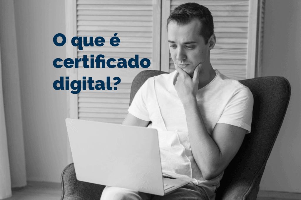 Você sabe o que é Certificado Digital? Entenda em 3 minutos!