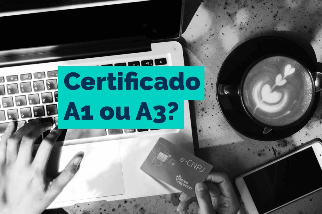 Certificado Digital A1 ou A3: qual o ideal para cada empresa?